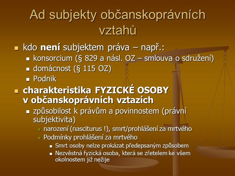 Ad subjekty občanskoprávních vztahů kdo není subjektem práva – např.: kdo není subjektem práva – např.: konsorcium (§ 829 a násl. OZ – smlouva o sdruž
