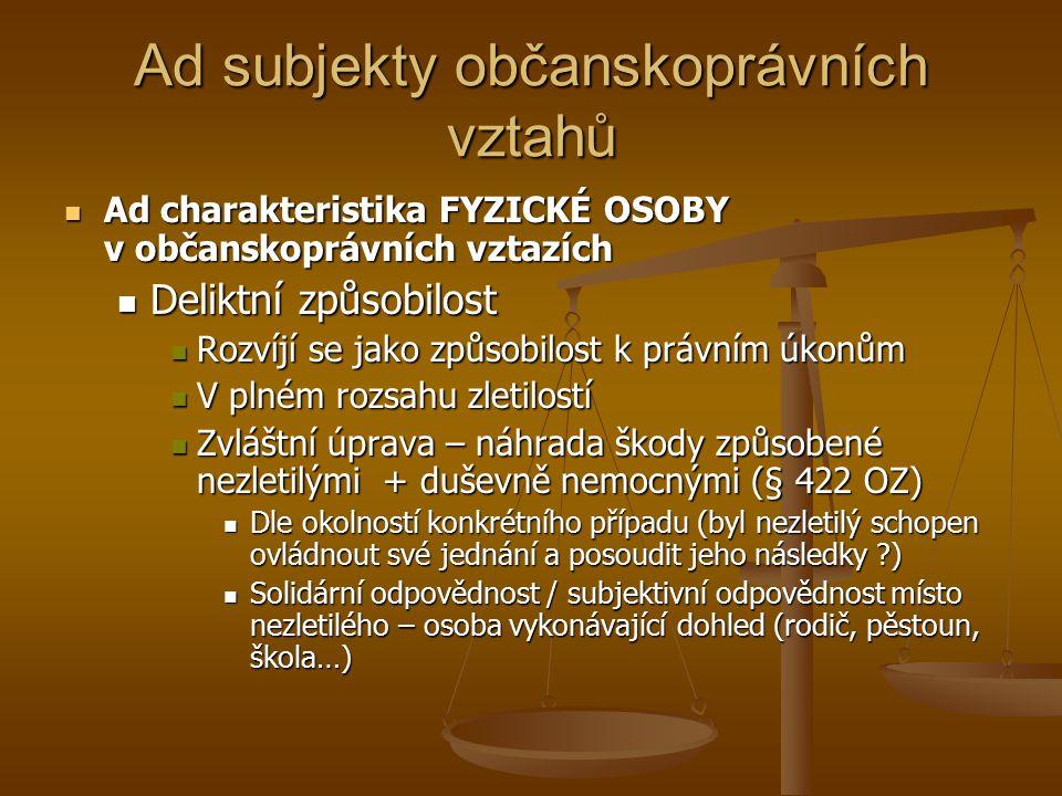 Ad subjekty občanskoprávních vztahů Ad charakteristika FYZICKÉ OSOBY v občanskoprávních vztazích Ad charakteristika FYZICKÉ OSOBY v občanskoprávních v