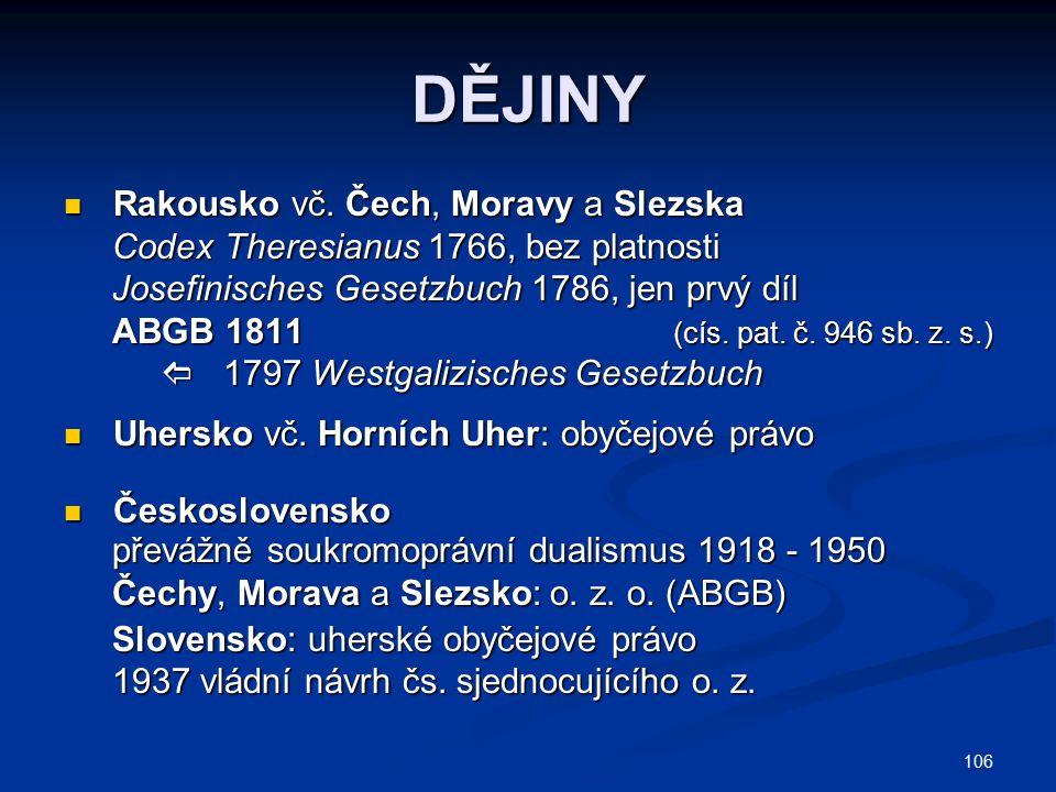 106 DĚJINY Rakousko vč. Čech, Moravy a Slezska Rakousko vč. Čech, Moravy a Slezska Codex Theresianus 1766, bez platnosti Codex Theresianus 1766, bez p