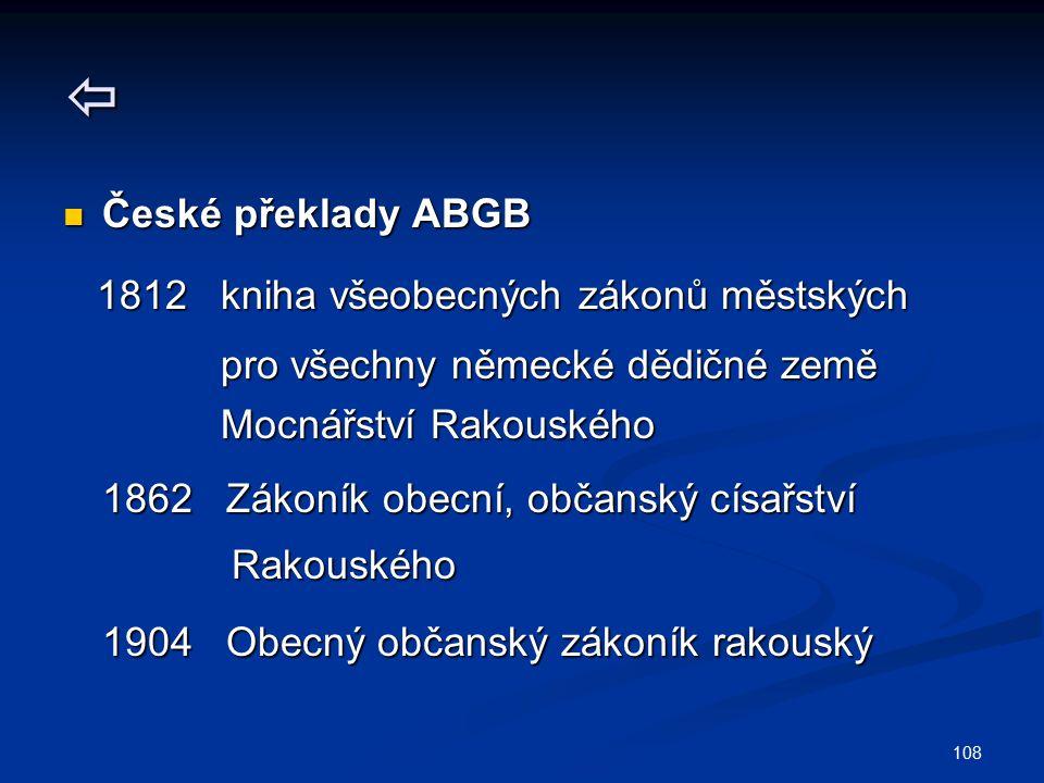 108  České překlady ABGB České překlady ABGB 1812 kniha všeobecných zákonů městských 1812 kniha všeobecných zákonů městských pro všechny německé dědi