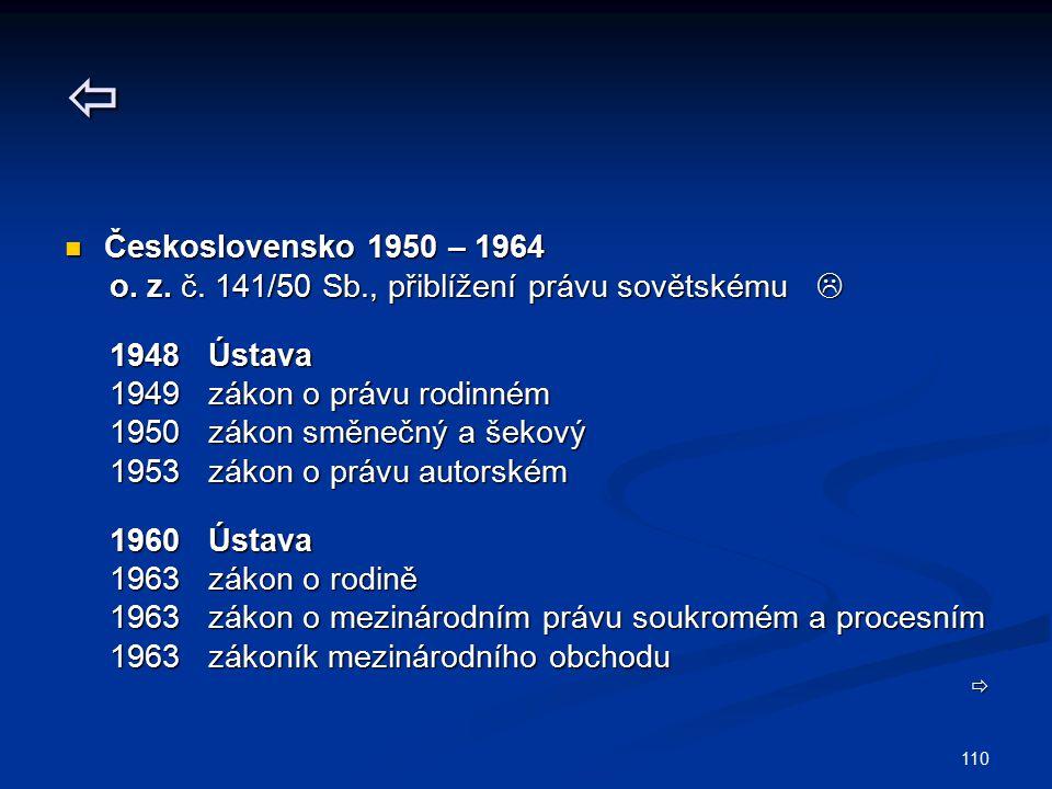 110  Československo 1950 – 1964 Československo 1950 – 1964 o. z. č. 141/50 Sb., přiblížení právu sovětskému  o. z. č. 141/50 Sb., přiblížení právu s