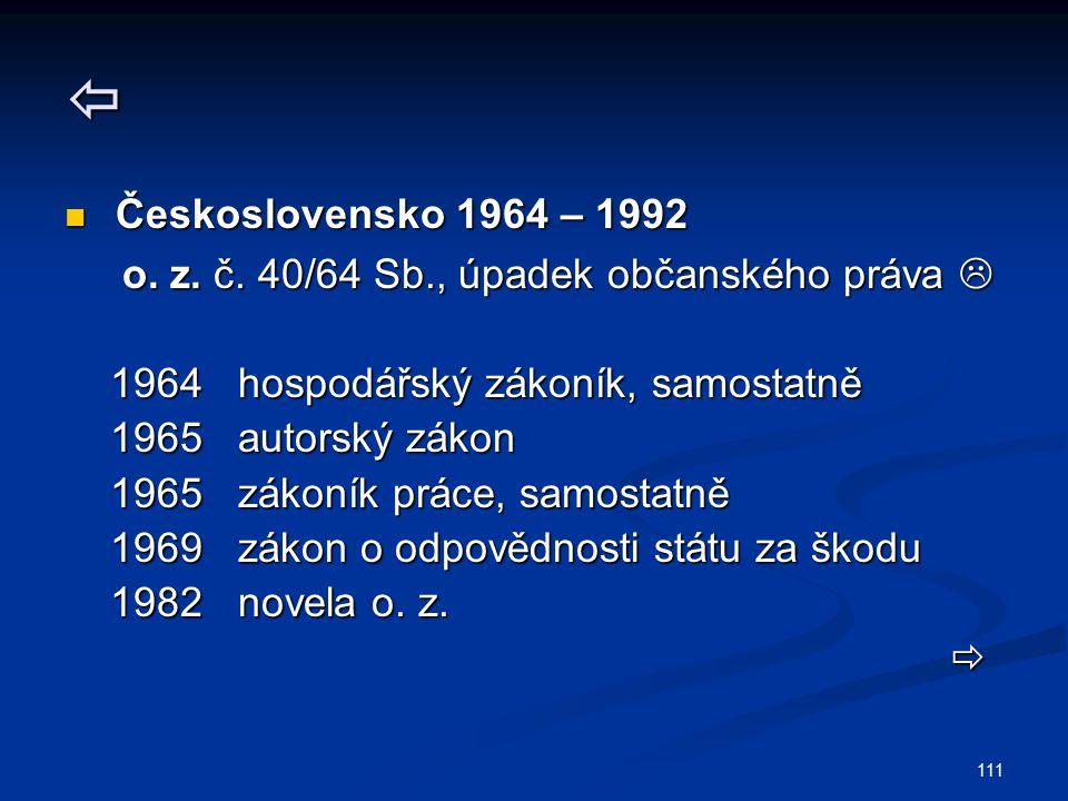 111  Československo 1964 – 1992 Československo 1964 – 1992 o. z. č. 40/64 Sb., úpadek občanského práva  o. z. č. 40/64 Sb., úpadek občanského práva