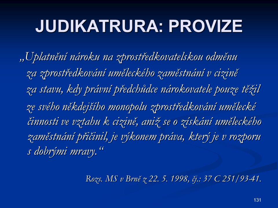 """131 JUDIKATRURA: PROVIZE """"Uplatnění nároku na zprostředkovatelskou odměnu """"Uplatnění nároku na zprostředkovatelskou odměnu za zprostředkování umělecké"""
