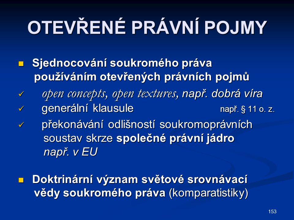 153 OTEVŘENÉ PRÁVNÍ POJMY Sjednocování soukromého práva Sjednocování soukromého práva používáním otevřených právních pojmů používáním otevřených právn