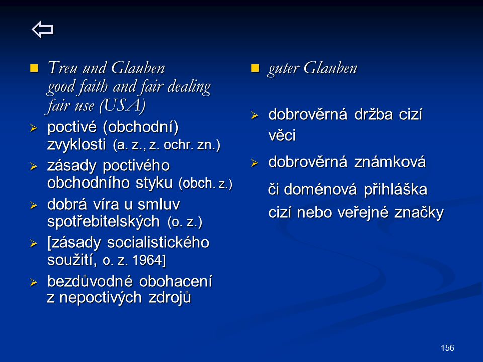 156  Treu und Glauben Treu und Glauben good faith and fair dealing good faith and fair dealing fair use (USA) fair use (USA)  poctivé (obchodní) zvy