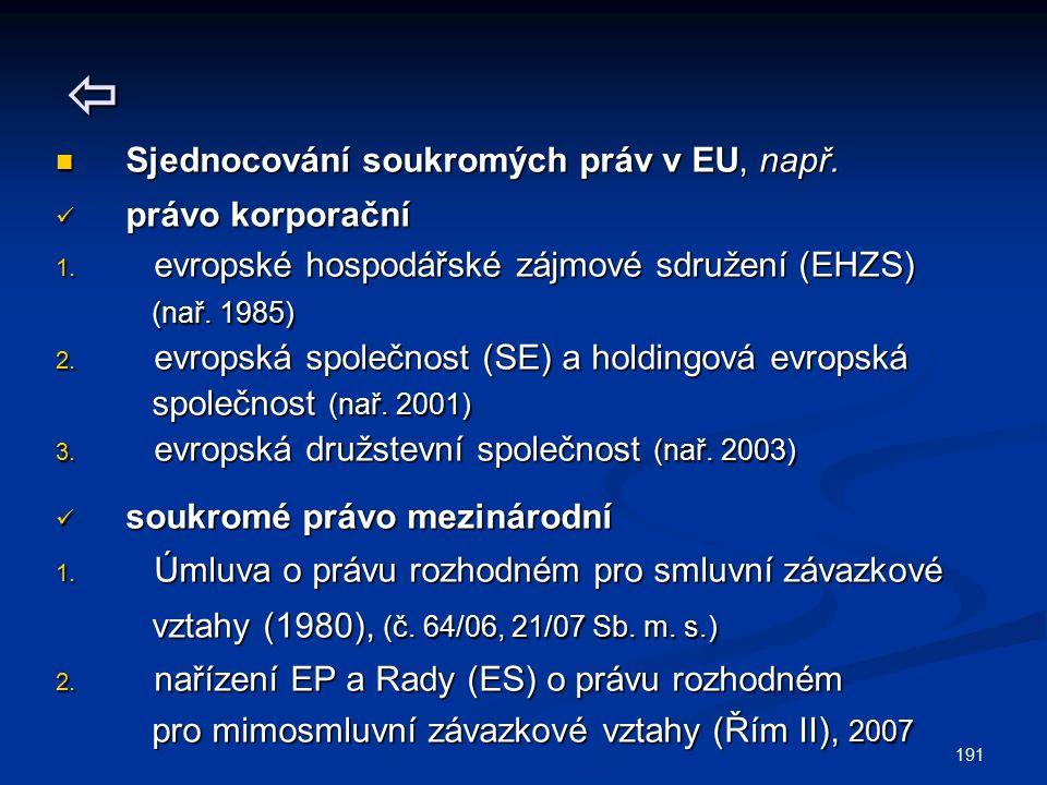191  Sjednocování soukromých práv v EU, např. Sjednocování soukromých práv v EU, např. právo korporační právo korporační 1. evropské hospodářské zájm