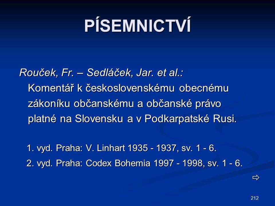 212 PÍSEMNICTVÍ Rouček, Fr. – Sedláček, Jar. et al.: Komentář k československému obecnému Komentář k československému obecnému zákoníku občanskému a o