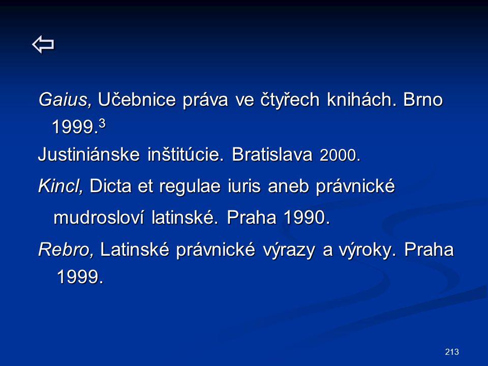 213  Gaius, Učebnice práva ve čtyřech knihách. Brno 1999. 3 1999. 3 Justiniánske inštitúcie. Bratislava 2000. Kincl, Dicta et regulae iuris aneb práv