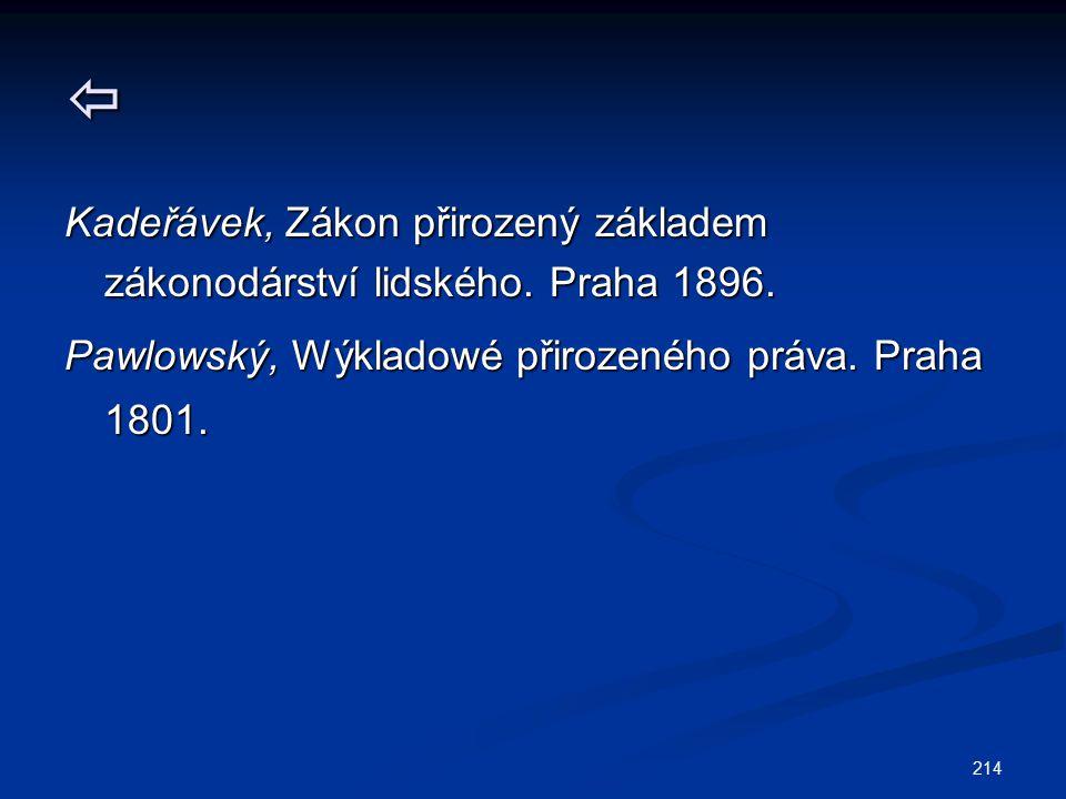 214  Kadeřávek, Zákon přirozený základem zákonodárství lidského. Praha 1896. Pawlowský, Wýkladowé přirozeného práva. Praha 1801.