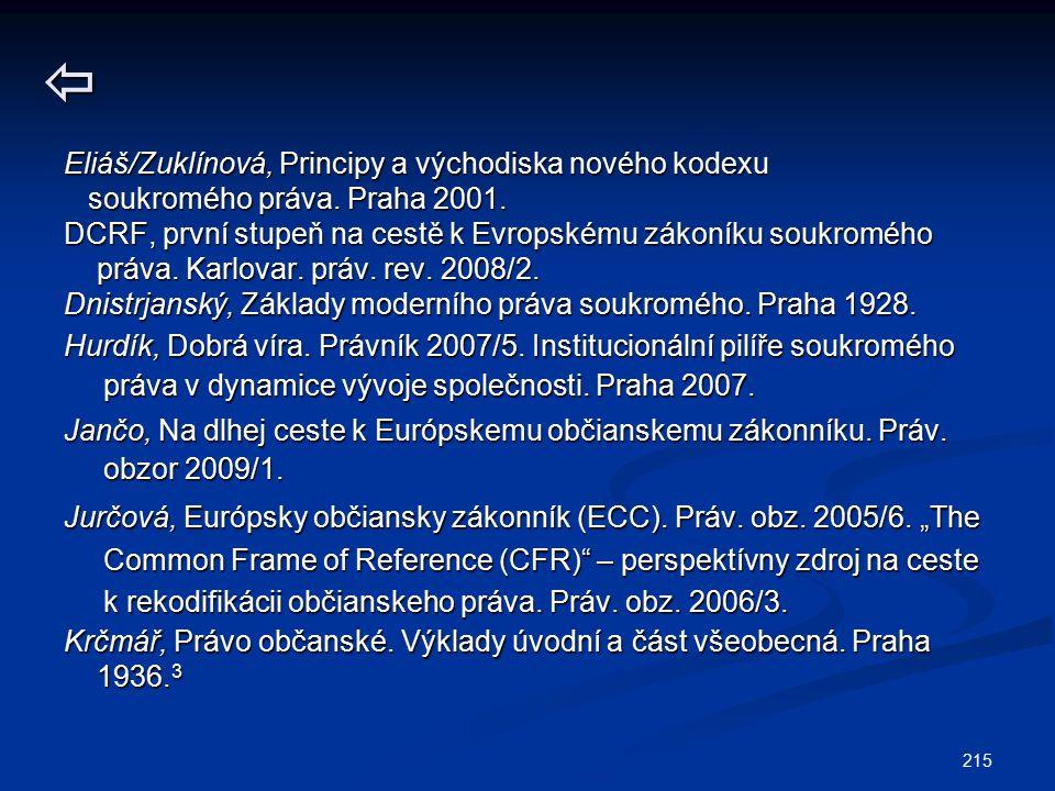 215 Eliáš/Zuklínová, Principy a východiska nového kodexu soukromého práva. Praha 2001. soukromého práva. Praha 2001. DCRF, první stupeň na cestě k Ev