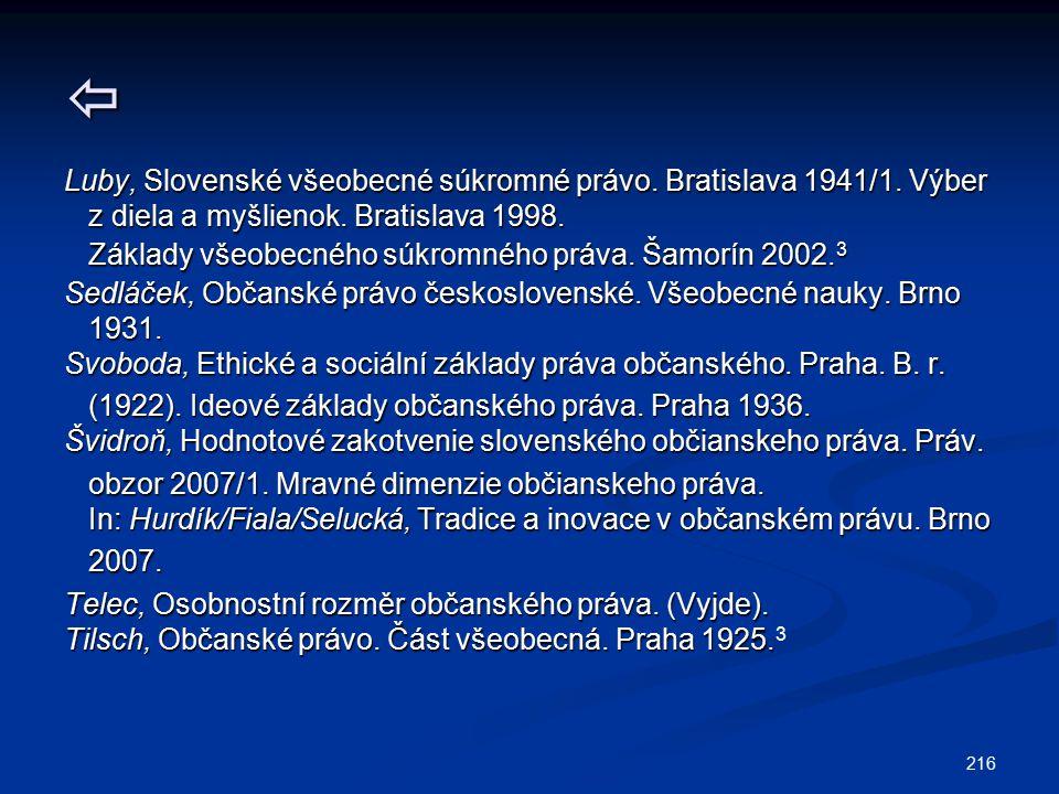 216  Luby, Slovenské všeobecné súkromné právo. Bratislava 1941/1. Výber z diela a myšlienok. Bratislava 1998. z diela a myšlienok. Bratislava 1998. Z
