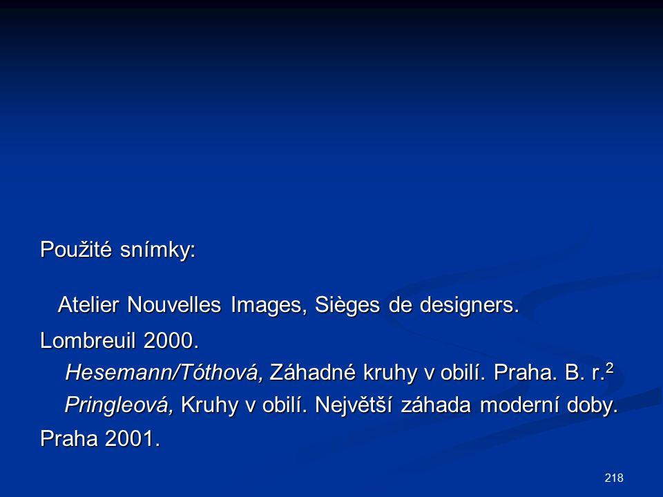 218 Použité snímky: Atelier Nouvelles Images, Sièges de designers. Atelier Nouvelles Images, Sièges de designers. Lombreuil 2000. Hesemann/Tóthová, Zá