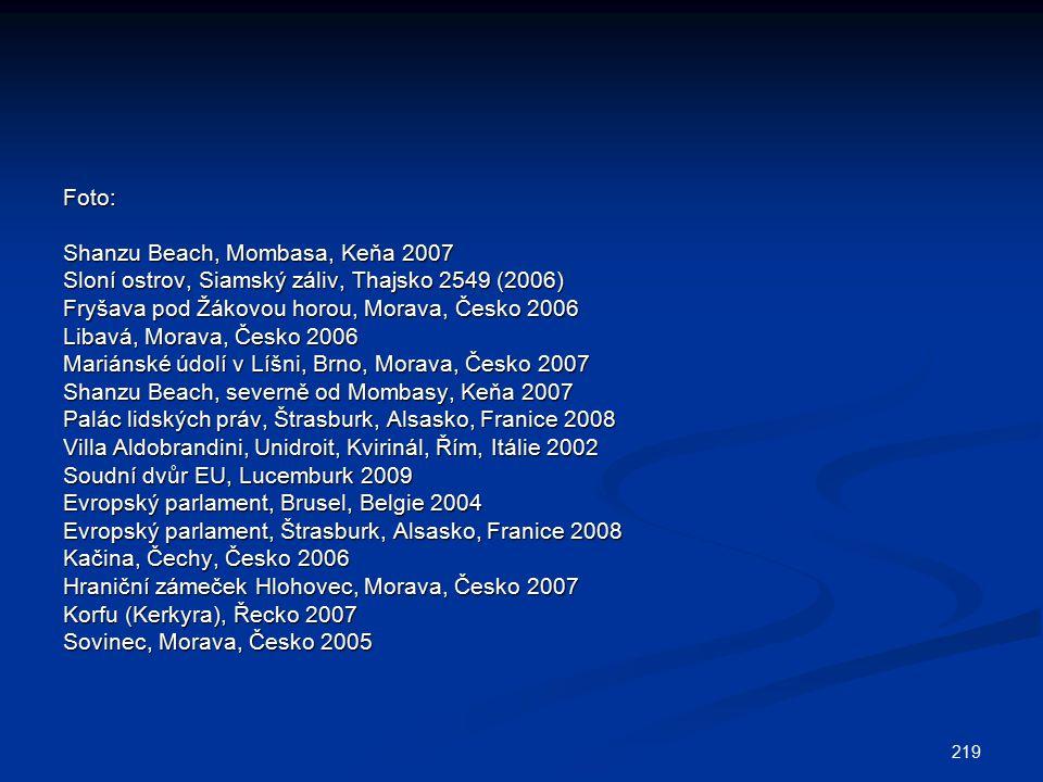 219 Foto: Shanzu Beach, Mombasa, Keňa 2007 Sloní ostrov, Siamský záliv, Thajsko 2549 (2006) Fryšava pod Žákovou horou, Morava, Česko 2006 Libavá, Mora