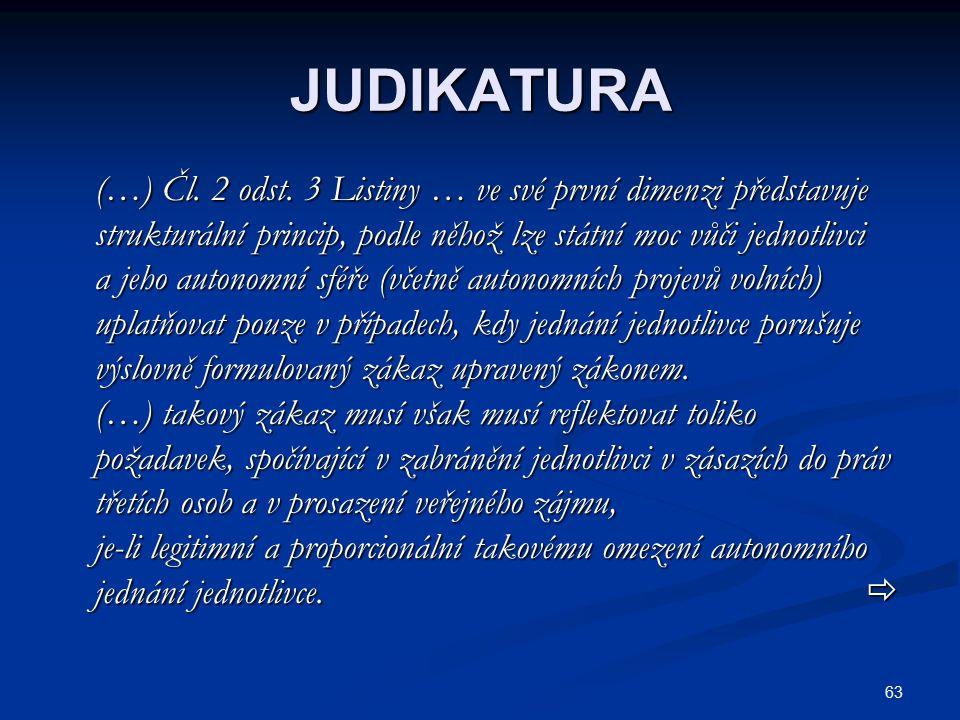 63 JUDIKATURA (…) Čl. 2 odst. 3 Listiny … ve své první dimenzi představuje (…) Čl. 2 odst. 3 Listiny … ve své první dimenzi představuje strukturální p