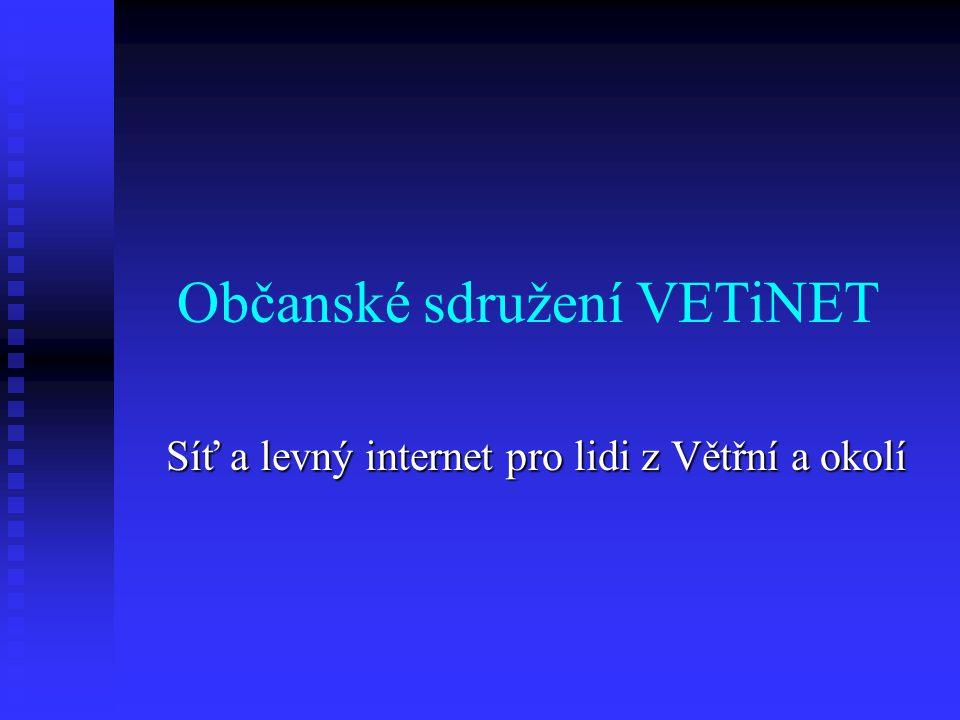 Základní informace  VETiNET je neziskové sdružení (registrováno dne 22.6.2005) s jehož pomocí získáte přístup k rychlému internetu bez časového omezení, dále přístup k větříňské počítačové síti jež k nynějšímu datu čítá 316 připojených členů (domácností), tj.