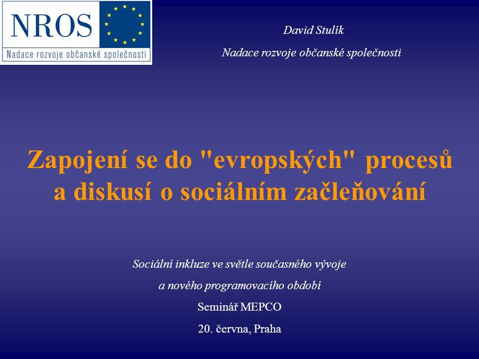 Zapojení se do evropských procesů a diskusí o sociálním začleňování Sociální inkluze ve světle současného vývoje a nového programovacího období Seminář MEPCO 20.