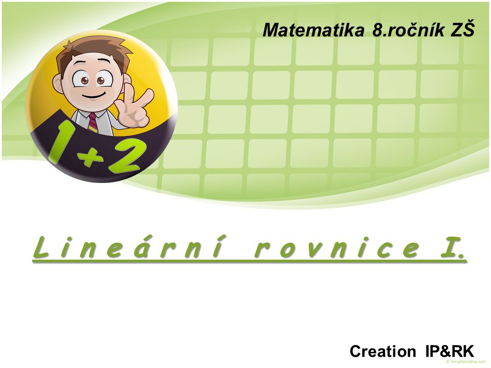 L i n e á r n í r o v n i c e I. Matematika 8.ročník ZŠ Creation IP&RK
