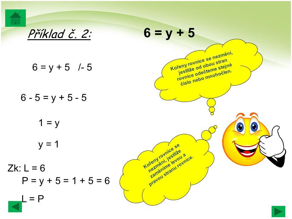 Kořeny rovnice se nezmění, jestliže zaměníme levou a pravou stranu rovnice.
