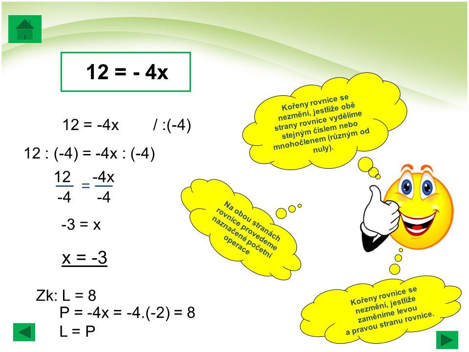 Kořeny rovnice se nezmění, jestliže obě strany rovnice vydělíme stejným číslem nebo mnohočlenem (různým od nuly). Na obou stranách rovnice provedeme n