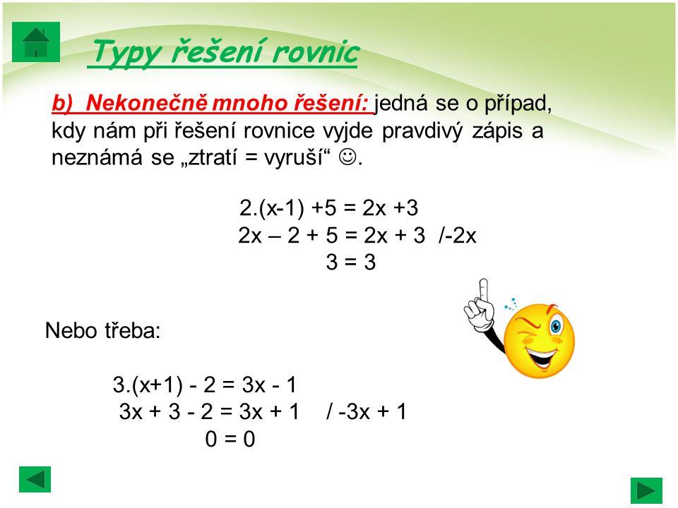 """b) Nekonečně mnoho řešení: jedná se o případ, kdy nám při řešení rovnice vyjde pravdivý zápis a neznámá se """"ztratí = vyruší"""". Typy řešení rovnic 2.(x-"""