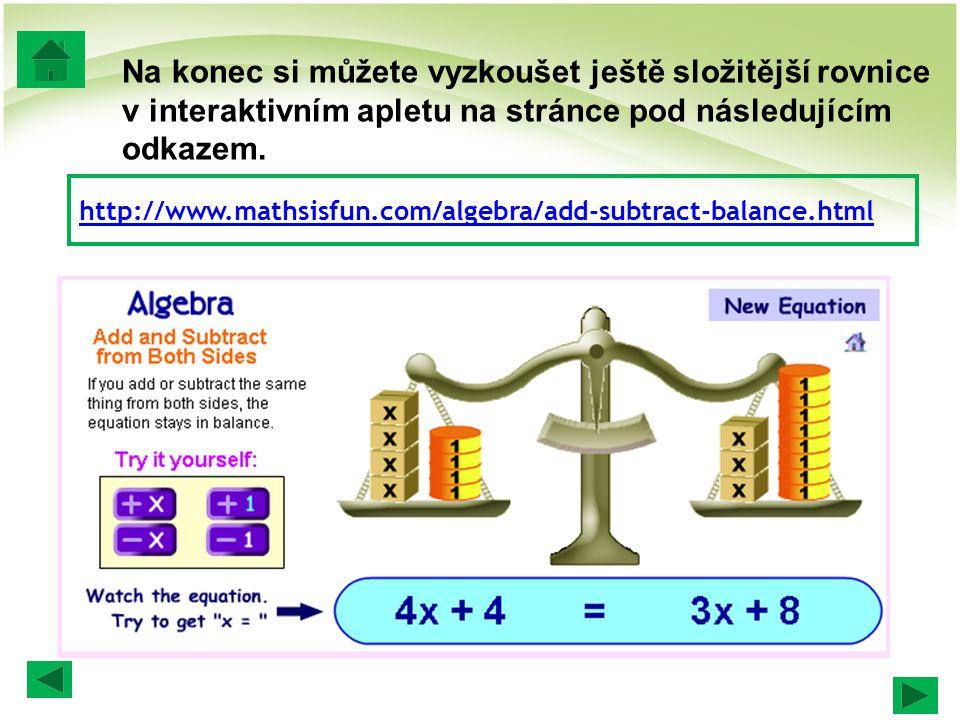 Na konec si můžete vyzkoušet ještě složitější rovnice v interaktivním apletu na stránce pod následujícím odkazem. http://www.mathsisfun.com/algebra/ad