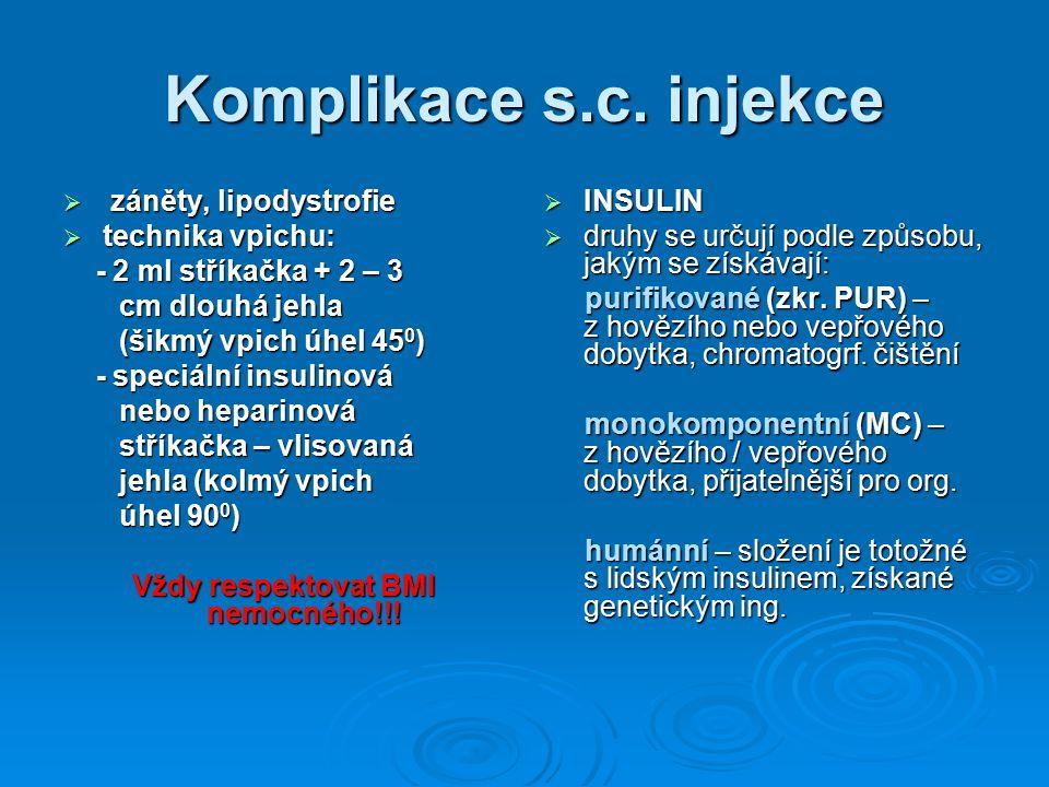Komplikace s.c. injekce  záněty, lipodystrofie  technika vpichu: - 2 ml stříkačka + 2 – 3 - 2 ml stříkačka + 2 – 3 cm dlouhá jehla cm dlouhá jehla (