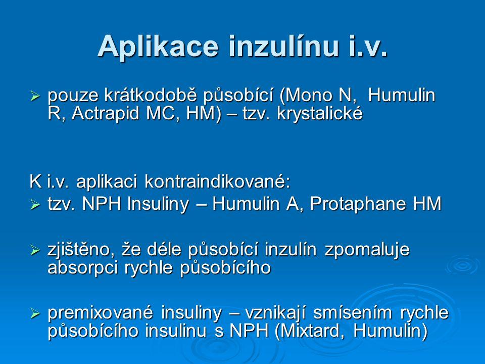 Aplikace inzulínu i.v.  pouze krátkodobě působící (Mono N, Humulin R, Actrapid MC, HM) – tzv. krystalické K i.v. aplikaci kontraindikované:  tzv. NP
