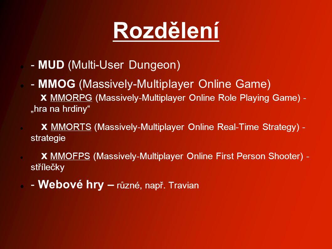 """Rozdělení - MUD (Multi-User Dungeon) - MMOG (Massively-Multiplayer Online Game) x MMORPG (Massively-Multiplayer Online Role Playing Game) - """"hra na hrdiny x MMORTS (Massively-Multiplayer Online Real-Time Strategy) - strategie x MMOFPS (Massively-Multiplayer Online First Person Shooter) - střílečky - Webové hry – různé, např."""
