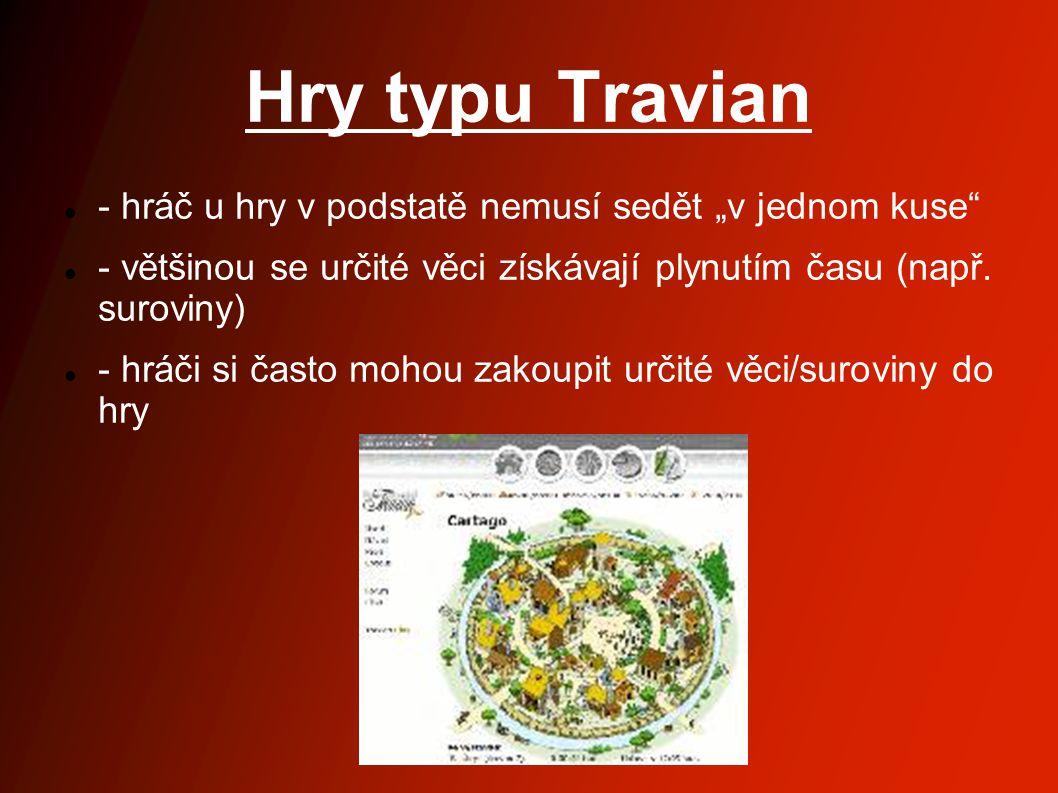 """Hry typu Travian - hráč u hry v podstatě nemusí sedět """"v jednom kuse - většinou se určité věci získávají plynutím času (např."""