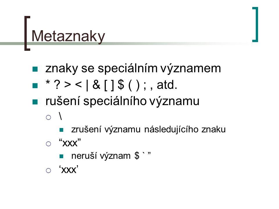 Metaznaky znaky se speciálním významem * .> < | & [ ] $ ( ) ;, atd.