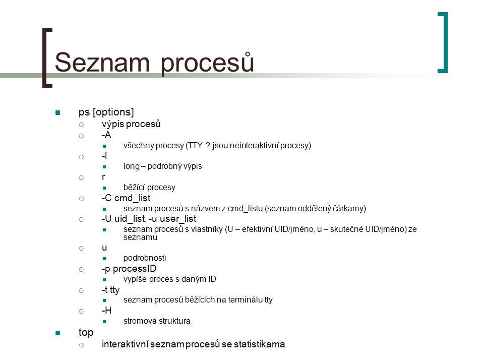 Seznam procesů ps [options]  výpis procesů  -A všechny procesy (TTY .