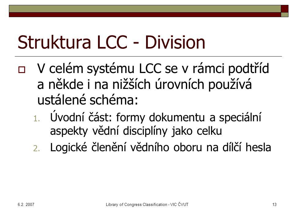 6.2. 2007Library of Congress Classification - VIC ČVUT13 Struktura LCC - Division  V celém systému LCC se v rámci podtříd a někde i na nižších úrovní