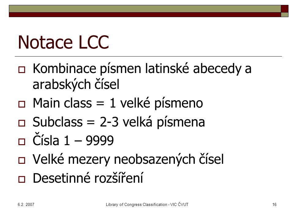 6.2. 2007Library of Congress Classification - VIC ČVUT16 Notace LCC  Kombinace písmen latinské abecedy a arabských čísel  Main class = 1 velké písme