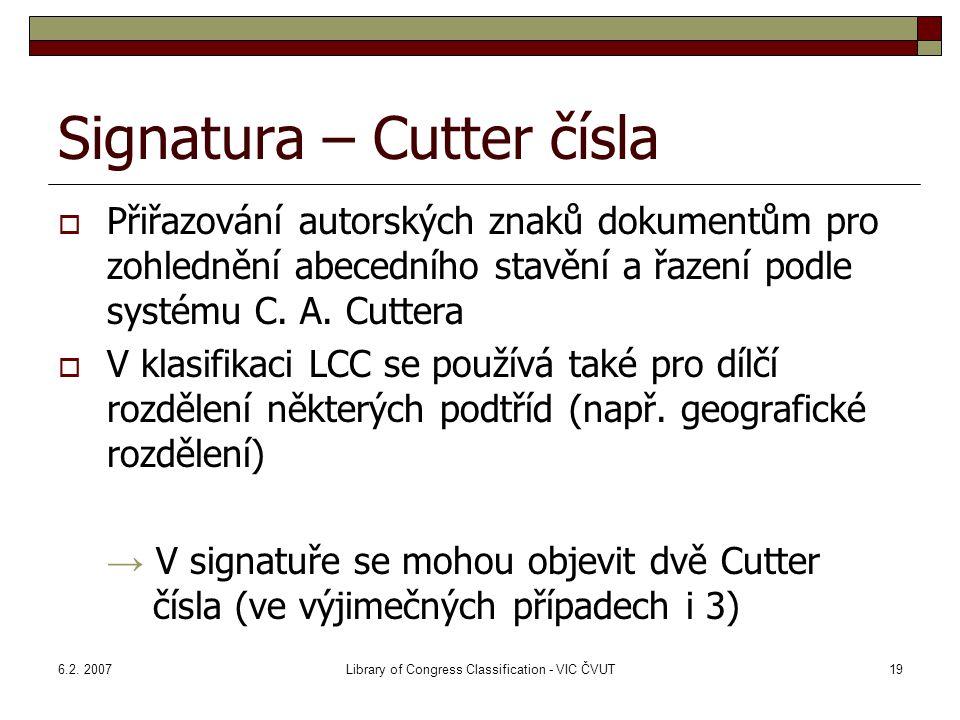 6.2. 2007Library of Congress Classification - VIC ČVUT19 Signatura – Cutter čísla PPřiřazování autorských znaků dokumentům pro zohlednění abecedního