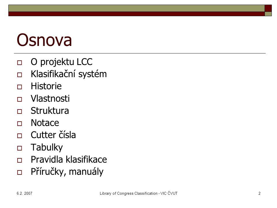Library of Congress Classification - VIC ČVUT2 Osnova  O projektu LCC  Klasifikační systém  Historie  Vlastnosti  Struktura  Notace  Cutter čís