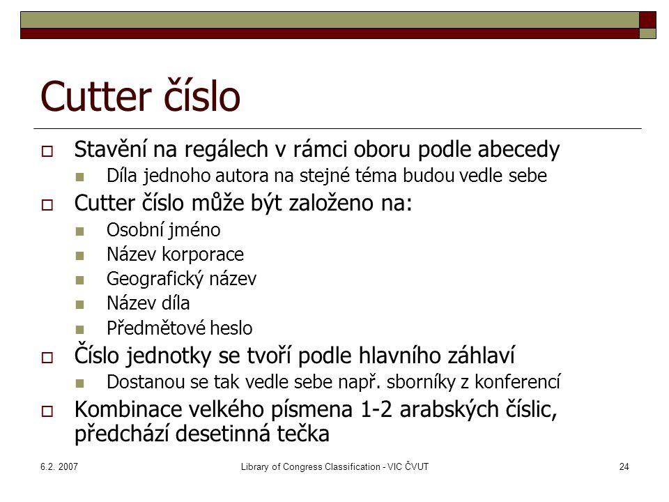 6.2. 2007Library of Congress Classification - VIC ČVUT24 Cutter číslo  Stavění na regálech v rámci oboru podle abecedy Díla jednoho autora na stejné