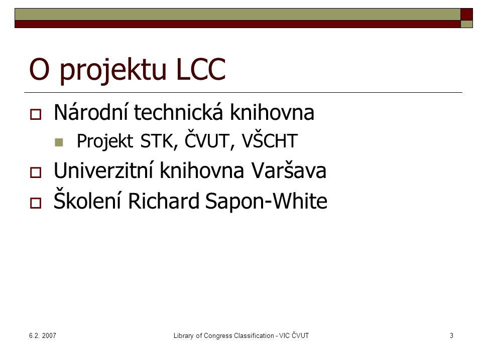 6.2. 2007Library of Congress Classification - VIC ČVUT3 O projektu LCC  Národní technická knihovna Projekt STK, ČVUT, VŠCHT  Univerzitní knihovna Va
