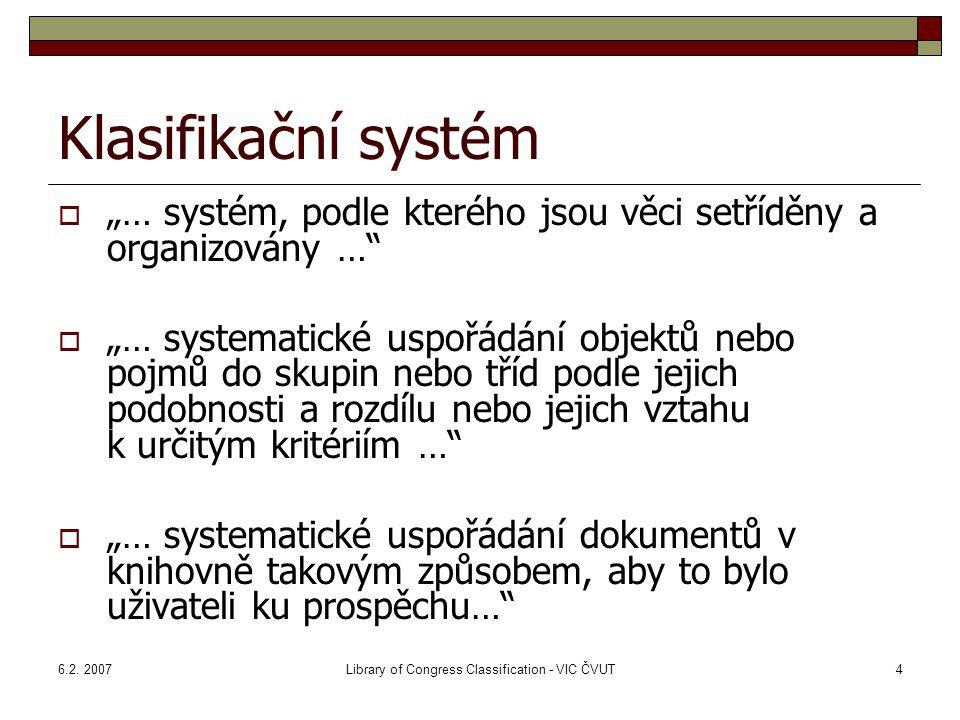 """6.2. 2007Library of Congress Classification - VIC ČVUT4 Klasifikační systém  """"… systém, podle kterého jsou věci setříděny a organizovány …""""  """"… syst"""