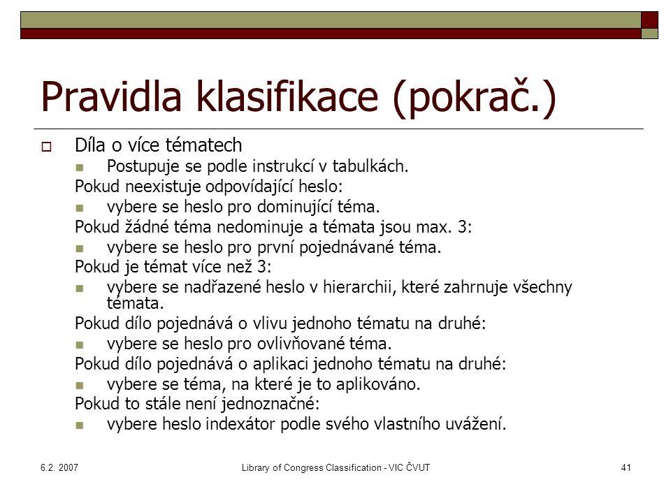 6.2. 2007Library of Congress Classification - VIC ČVUT41 Pravidla klasifikace (pokrač.)  Díla o více tématech Postupuje se podle instrukcí v tabulkác