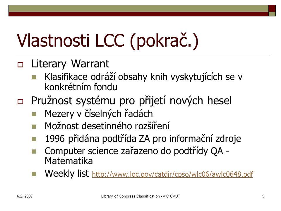6.2. 2007Library of Congress Classification - VIC ČVUT9 Vlastnosti LCC (pokrač.)  Literary Warrant Klasifikace odráží obsahy knih vyskytujících se v