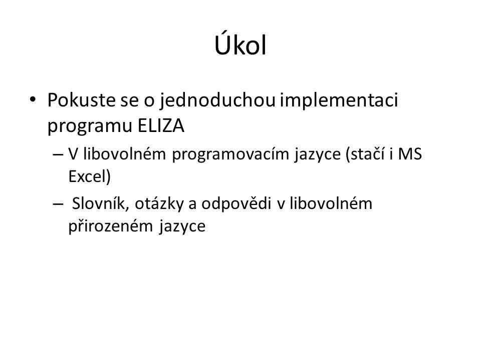 Úkol Pokuste se o jednoduchou implementaci programu ELIZA – V libovolném programovacím jazyce (stačí i MS Excel) – Slovník, otázky a odpovědi v libovo