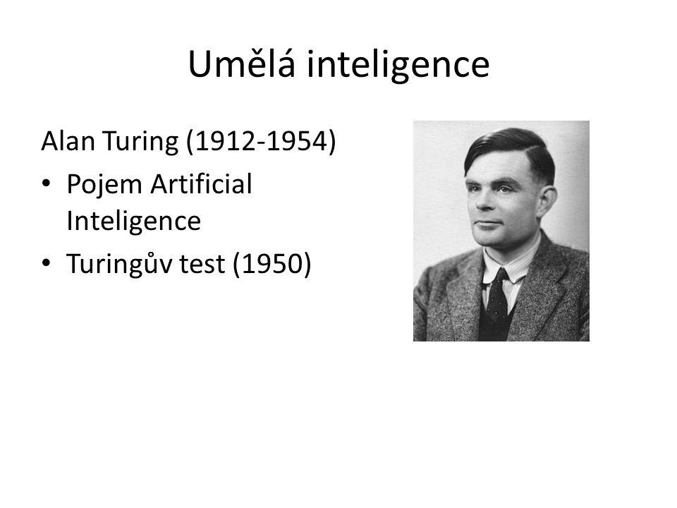 Umělá inteligence Alan Turing (1912-1954) Pojem Artificial Inteligence Turingův test (1950)
