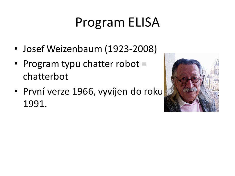Program ELISA Josef Weizenbaum (1923-2008) Program typu chatter robot = chatterbot První verze 1966, vyvíjen do roku 1991.