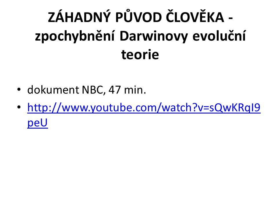 ZÁHADNÝ PŮVOD ČLOVĚKA - zpochybnění Darwinovy evoluční teorie dokument NBC, 47 min. http://www.youtube.com/watch?v=sQwKRqI9 peU http://www.youtube.com