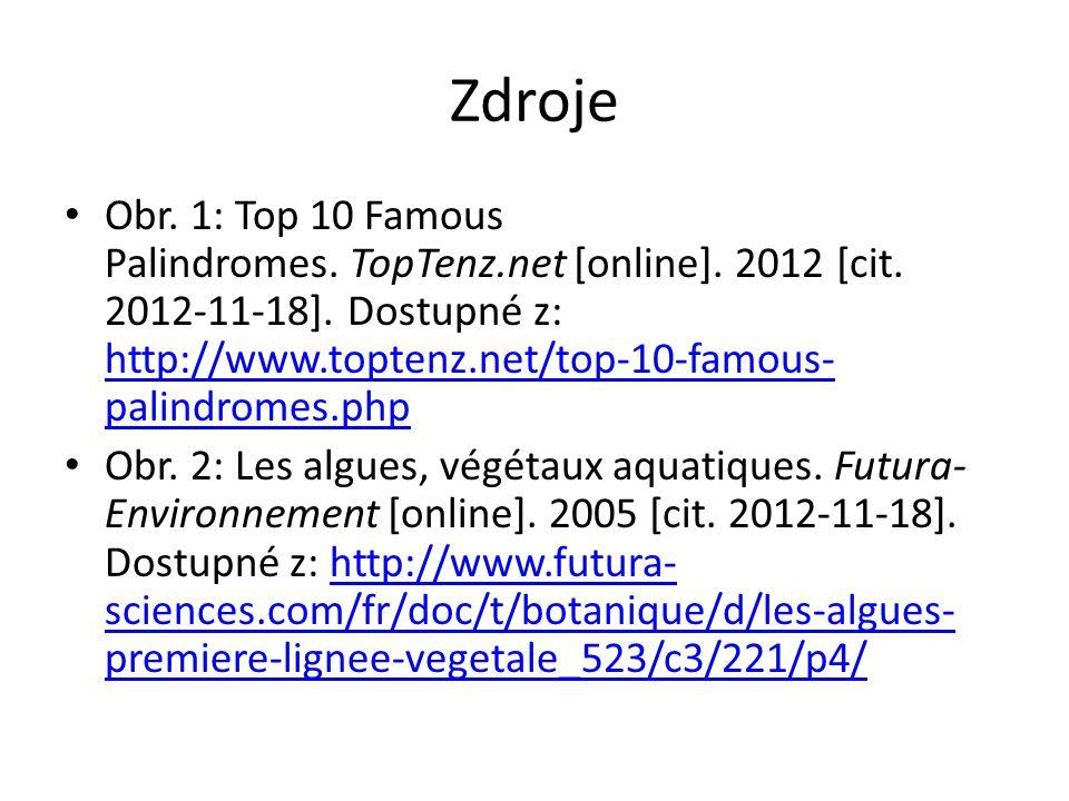 Zdroje Obr. 1: Top 10 Famous Palindromes. TopTenz.net [online]. 2012 [cit. 2012-11-18]. Dostupné z: http://www.toptenz.net/top-10-famous- palindromes.