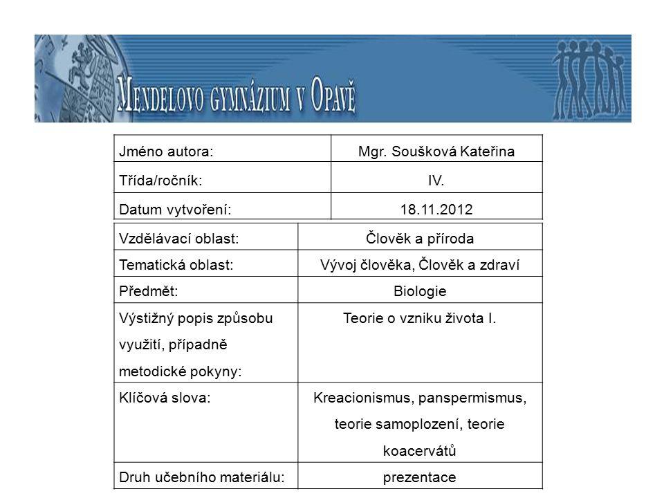 Jméno autora:Mgr. Soušková Kateřina Třída/ročník:IV. Datum vytvoření:18.11.2012 Vzdělávací oblast:Člověk a příroda Tematická oblast:Vývoj člověka, Člo