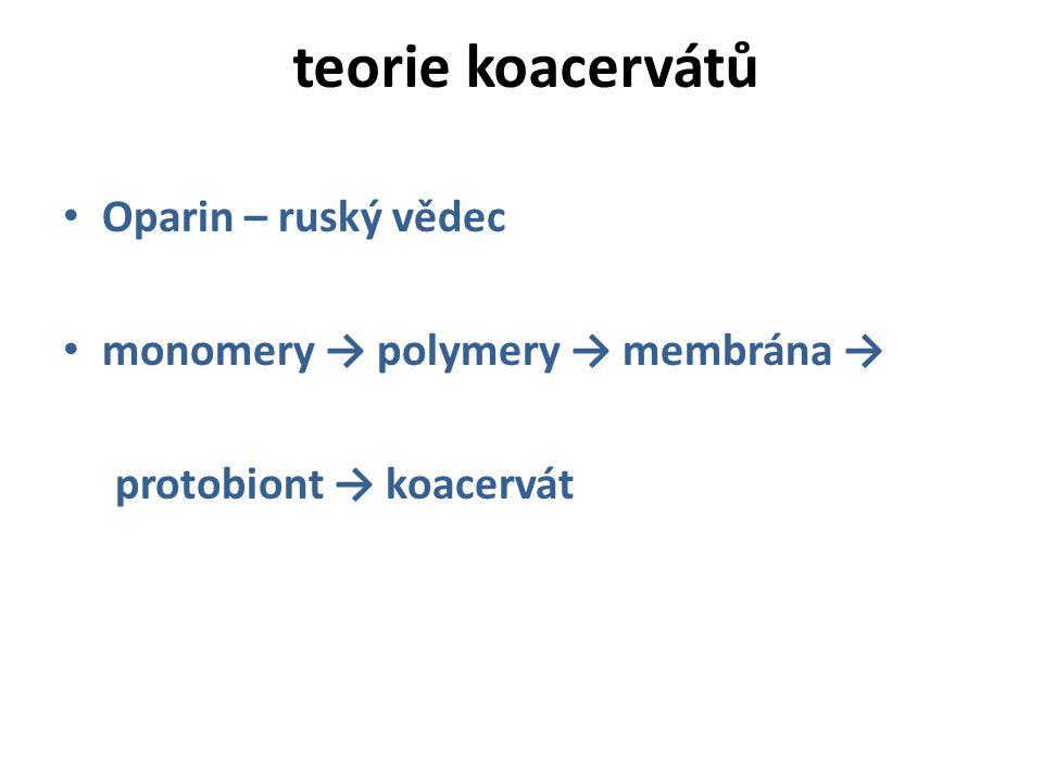 Oparin – ruský vědec monomery → polymery → membrána → protobiont → koacervát teorie koacervátů