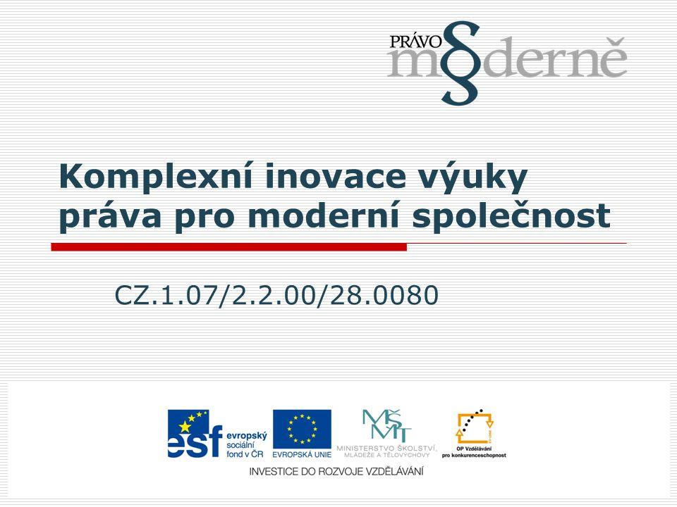 Komplexní inovace výuky práva pro moderní společnost CZ.1.07/2.2.00/28.0080