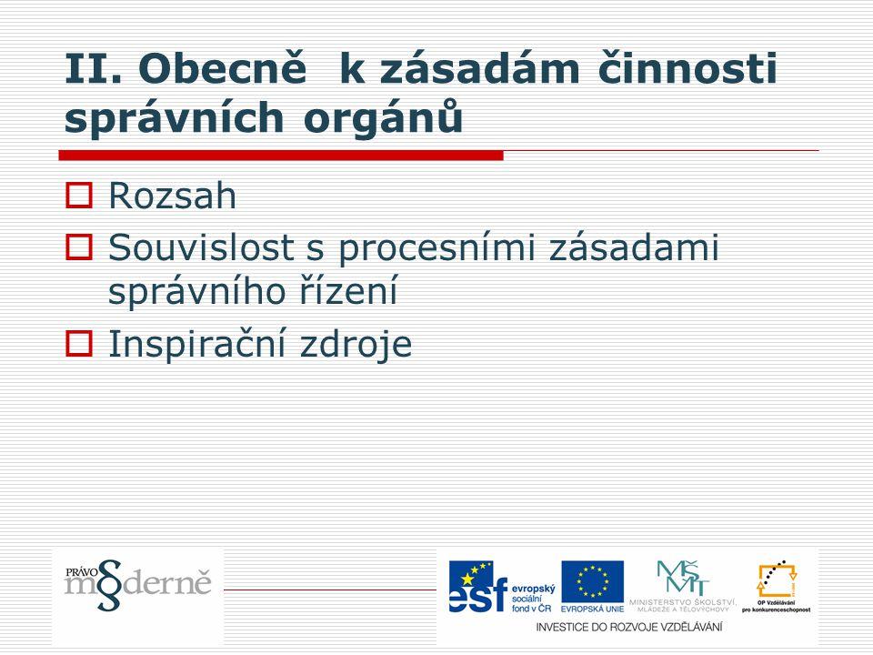 II. Obecně k zásadám činnosti správních orgánů  Rozsah  Souvislost s procesními zásadami správního řízení  Inspirační zdroje