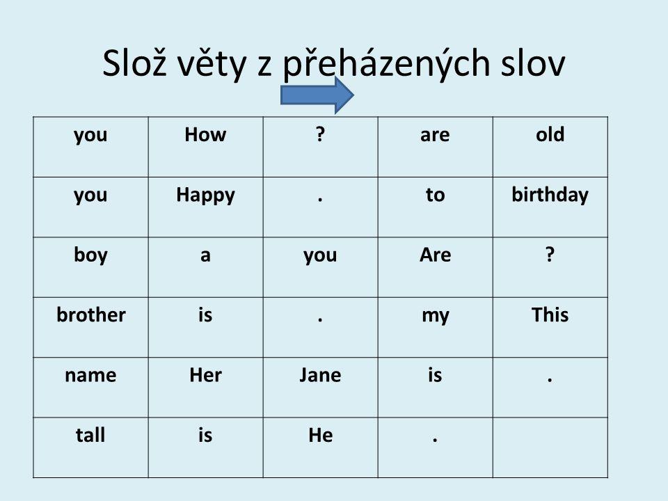 Slož věty z přeházených slov Howoldareyou.Happybirthdaytoyou.